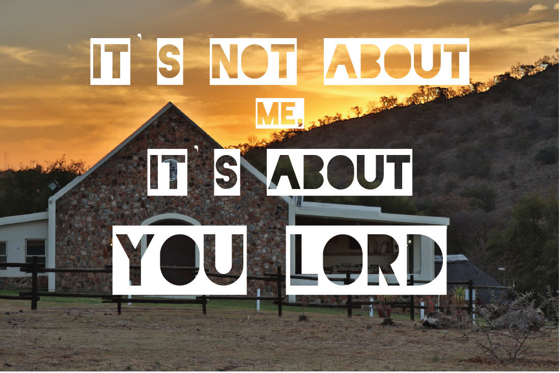 Its not about me its about You Lord