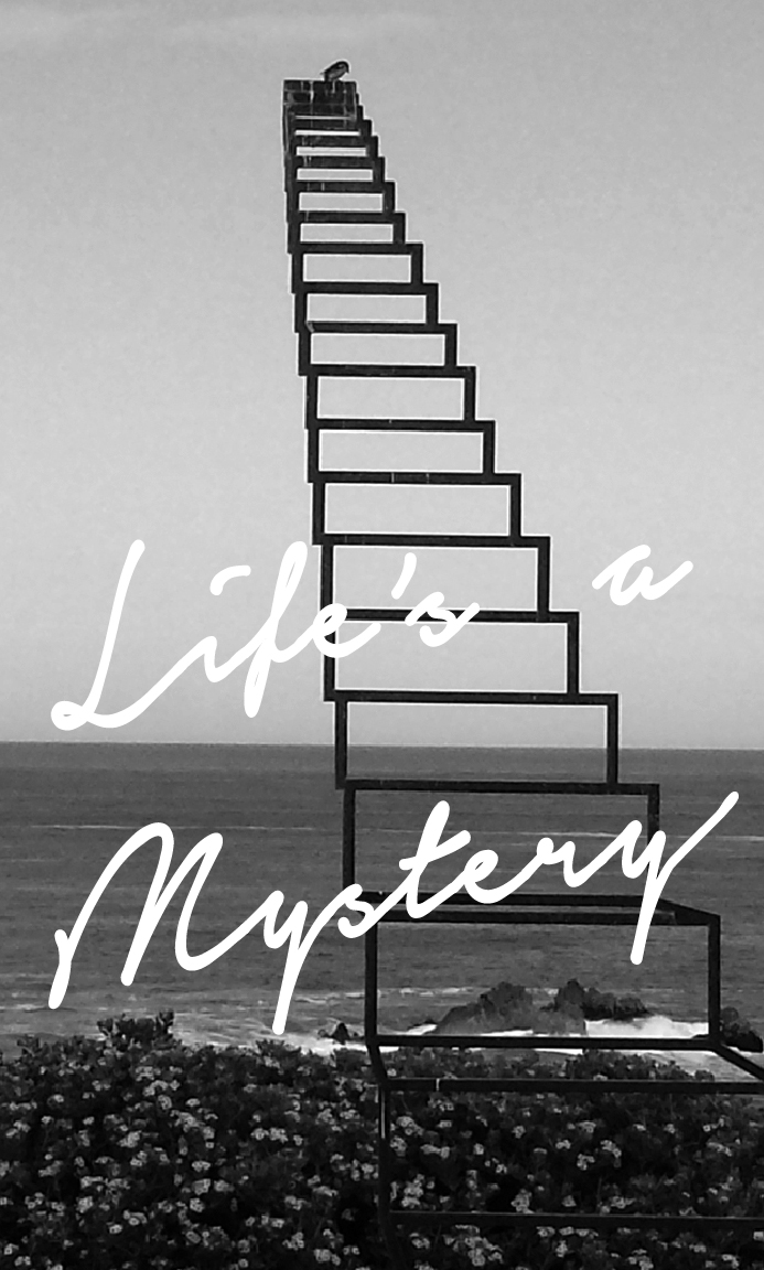 Life is a mystery..