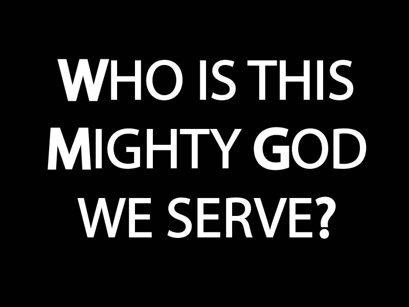 Who is this mighty God we serve-01